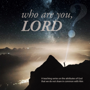 Who Are You, Lord? Conclusion