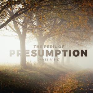 The Peril of Presumption